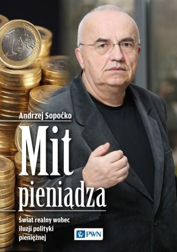 Okładka książki Mit pieniądza. Świat realny wobec iluzji polityki pieniężnej