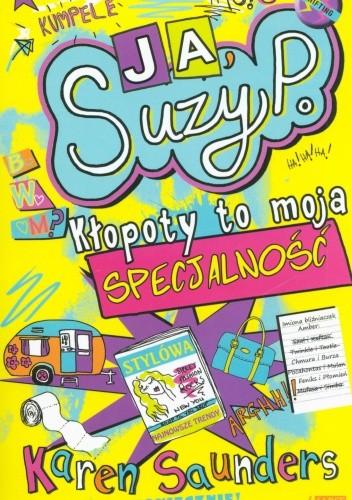Okładka książki Ja, Suzy P. Kłopoty to moja specjalność