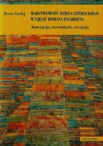 Okładka książki Warstwowość dzieła literackiego w ujęciu Romana Ingardena. Koncepcja, rozwinięcie, recepcja