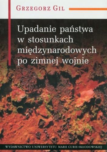 Okładka książki Upadanie państwa w stosunkach międzynarodowych po zimnej wojnie