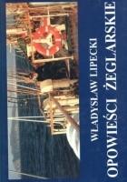 Opowieści żeglarskie i rybackie - prawdziwe lub prawie prawdziwe