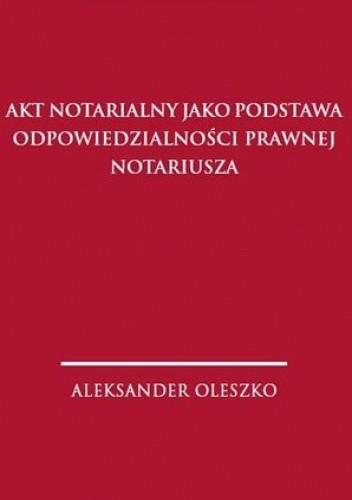 Okładka książki Akt notarialny jako podstawa odpowiedzialności prawnej notariusza