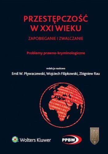 Okładka książki Przestępczość w XXI wieku zapobieganie i zwalczanie. Problemy prawno-kryminologiczne