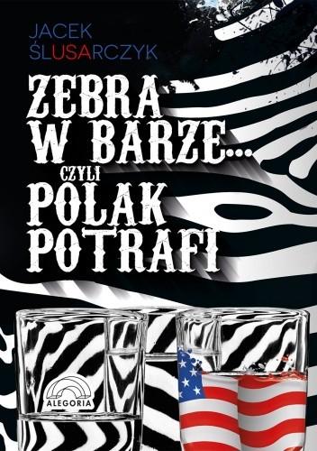 Okładka książki Zebra w barze... czyli Polak potrafi