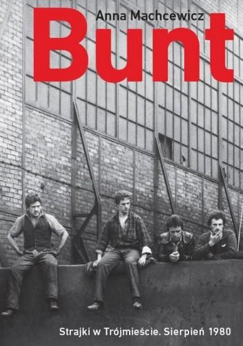 Okładka książki Bunt. Strajki w Trójmieście. Sierpień 1980