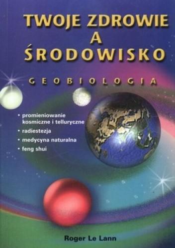 Okładka książki Twoje zdrowie a środowisko. Geobiologia - związki łączące Ziemię i życie