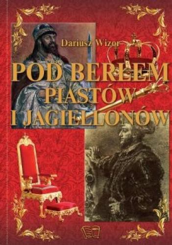 Znalezione obrazy dla zapytania Dariusz Wizor Pod berłem Piastów i Jagiellonów