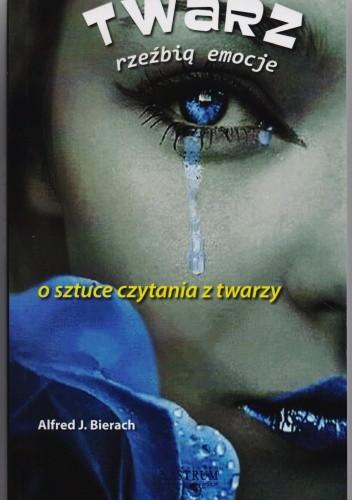 Okładka książki Twarz rzeźbią emocje. O sztuce czytania z twarzy