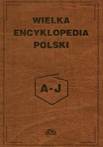 Okładka książki Wielka encyklopedia Polski tom 1 A-J