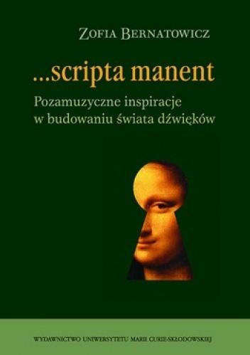 Okładka książki Scripta manent. Pozamuzyczne inspiracje w budowaniu świata dźwięków