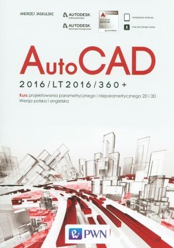 Okładka książki AutoCAD 2016/LT2016/360+.  Kurs projektowania parametrycznego i nieparametrycznego 2D i 3D