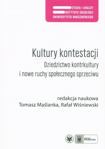 Okładka książki Kultury kontestacji. Dziedzictwo kontrkultury i nowe ruchy społecznego sprzeciwu