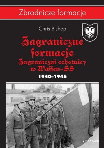 Okładka książki Zagraniczne formacje. Zagraniczni ochotnicy w Waffen-SS. 1940–1945