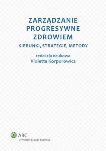 Okładka książki Zarządzanie progresywne zdrowiem. Kierunki, strategie, metody