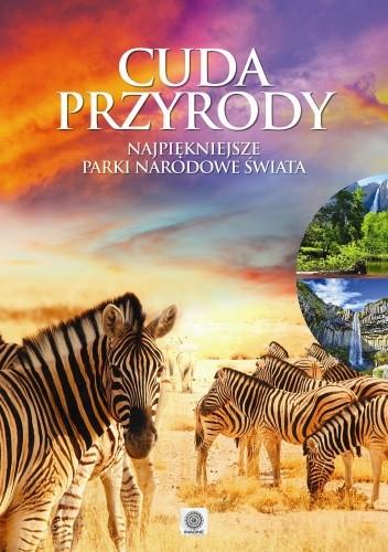 Okładka książki Cuda przyrody. Najpiękniejsze parki narodowe świata