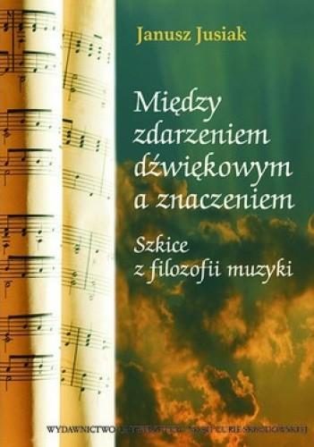 Okładka książki Między zdarzeniem dźwiękowym a znaczeniem. Szkice z filozofii muzyki