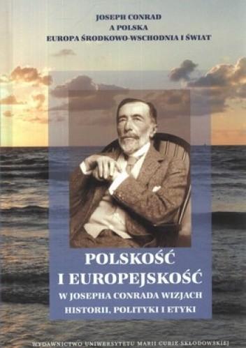 Okładka książki Polskość i europejskość w Josepha Conrada wizjach historii, polityki i etyki