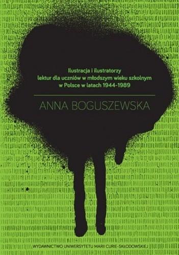 Okładka książki Ilustracja i ilustratorzy lektur dla uczniów w młodszym wieku szkolnym w Polsce w latach 1944-1989