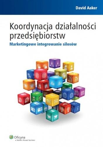Okładka książki Koordynacja działalności przedsiębiorstw. Marketingowe integrowanie silosów