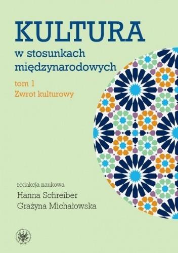 Okładka książki Kultura w stosunkach międzynarodowych. Tom I: Zwrot kulturowy