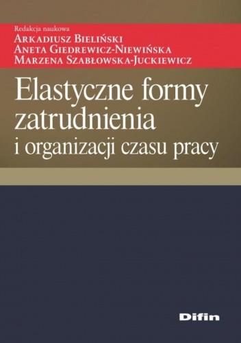 Okładka książki Elastyczne formy zatrudnienia i organizacji czasu pracy