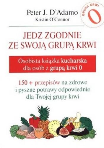 Okładka książki Jedz zgodnie ze swoją grupą krwi. Osobista książka kucharska dla osób z grupa krwi 0