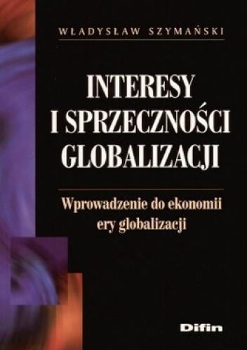 Okładka książki Interesy i sprzeczności globalizacji. Wprowadzenie do ekonomii ery globalizacji