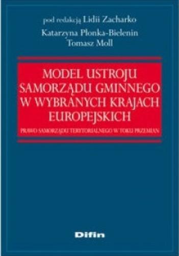 Okładka książki Model ustroju samorządu gminnego w wybranych krajach europejskich. Prawo samorządu terytorialnego w toku przemian