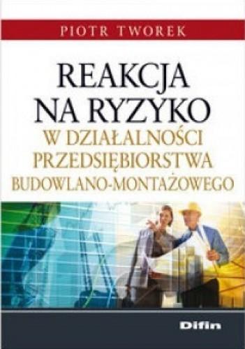 Okładka książki Reakcja na ryzyko w działalności przedsiębiorstwa budowlano-montażowego