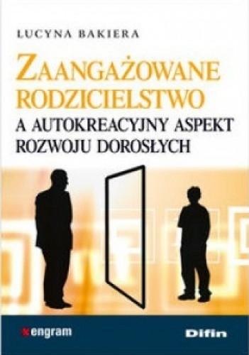 Okładka książki Zaangażowane rodzicielstwo a autodestrukcyjny aspekt rozwoju dorosłych