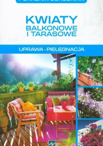 Okładka książki Kwiaty balkonowe i tarasowe. Uprawa. Pielęgnacja