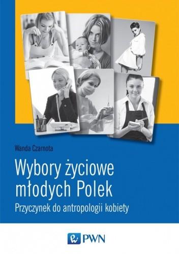 Okładka książki Wybory życiowe młodych Polek. Przyczynek do antropologii kobiety