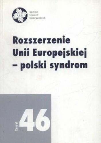 Okładka książki Rozszerzenie Unii Europejskiej - polski syndrom. Zeszyt 46