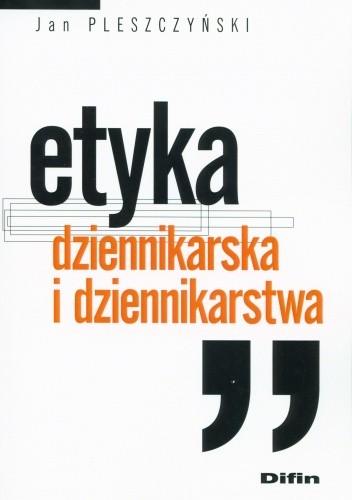 Okładka książki Etyka dziennikarska i dziennikarstwa