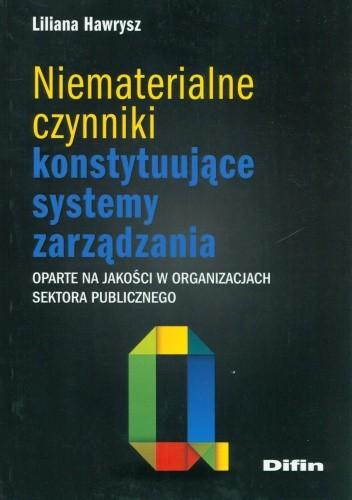 Okładka książki Niematerialne czynniki konstytuujące systemy zarządzania. Oparte na jakości w organizacjach sektora publicznego