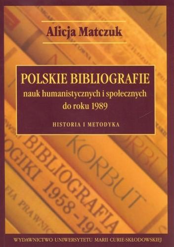 Okładka książki Polskie bibliografie nauk humanistycznych i społecznych do roku 1989. Historia i metodyka