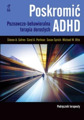 Okładka książki Poskromić ADHD. Podręcznikterapeuty. Poznawczo-behawioralna terapia dorosłych