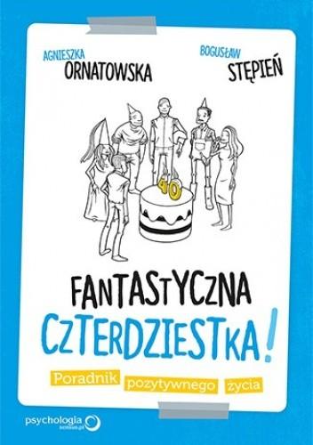 Okładka książki Fantastyczna czterdziestka. Poradnik pozytywnego życia