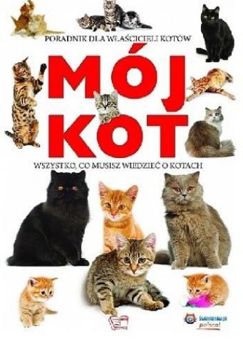 Okładka książki Mój kot. Wszystko, co musisz wiedzieć o kotach