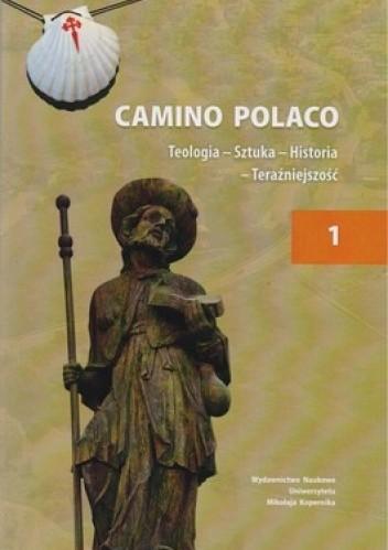 Okładka książki Camino Polaco. Teologia - Sztuka - Historia - Teraźniejszość. Tom 1