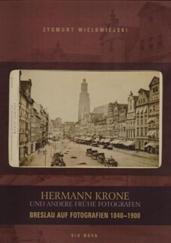Okładka książki Hermann Krone und Andere fruhe fotografen. Breslau auf fotografien 1940-1900