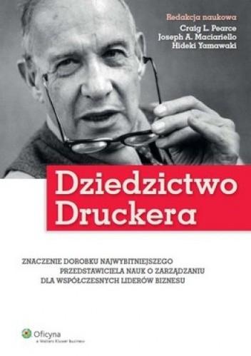 Okładka książki Dziedzictwo Druckera. Znaczenie dorobku najwybitniejszego przedstawiciela nauk o zarządzaniu dla współczesnych liderów biznesu