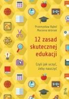 12 zasad skutecznej edukacji. Czyli jak uczyć, żeby nauczyć