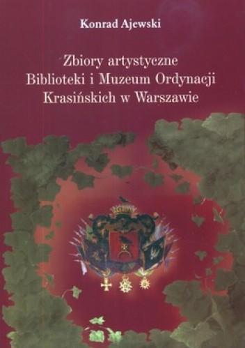 Okładka książki Zbiory artystyczne Biblioteki i Muzeum Ordynacji Krasińskich w Warszawie. Losy, ludzie, znaczenie