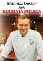 Matusz Gessler. Moja kuchnia Polska