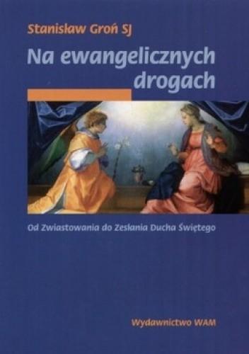Okładka książki Na ewangelickich drogach. Od Zwiastowania do Zesłania Ducha Świętego