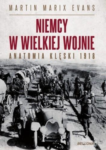 Okładka książki Niemcy w wielkiej wojnie. Anatomia klęski 1918
