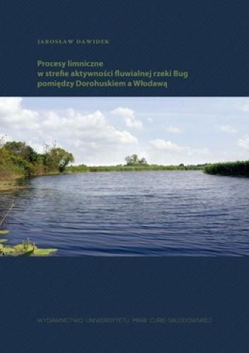 Okładka książki Procesy limniczne w strefie aktywności fluwialnej rzeki Bug pomiędzy Dorokuskiem a Włodawą