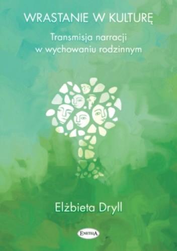 Okładka książki Wrastanie w kulturę. Transmisja narracji w wychowaniu rodzinnym