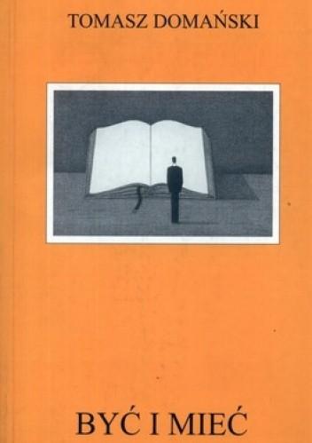 Okładka książki Być i mieć. Przewodnik dla poszukujących własnej drogi